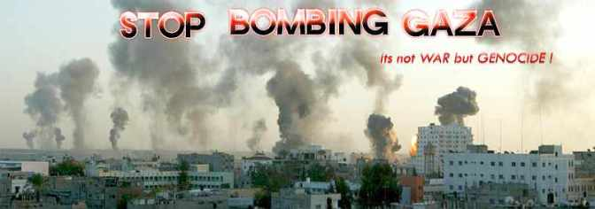 Gaza - Stop the bombing. It's not war, it's genocide